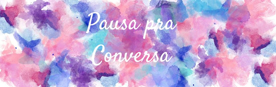 Pausa pra Conversa
