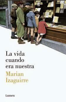"""Marian Izaguirre. """"La vida cuando era nuestra"""""""