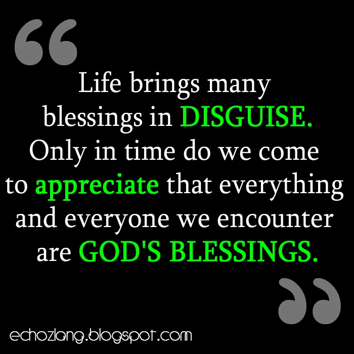 Life brings many blessings in disguise.