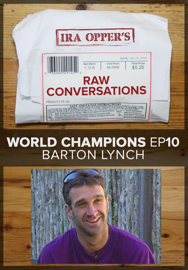 Raw Conversations - World Champions - Episode 10 - Barton Lynch (2015)