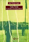 CV-CABO VERDE - OS BASTIDORES DA INDEPENDÊNCIA' De José Vicente Lopes Edição do Instituto Camões