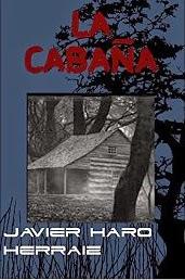 La cabaña, una excelente obra de terror de la pluma creativa de Javier Haro Herraiz
