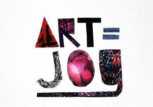 Art Equals Joy by collage artist Megan Coyle
