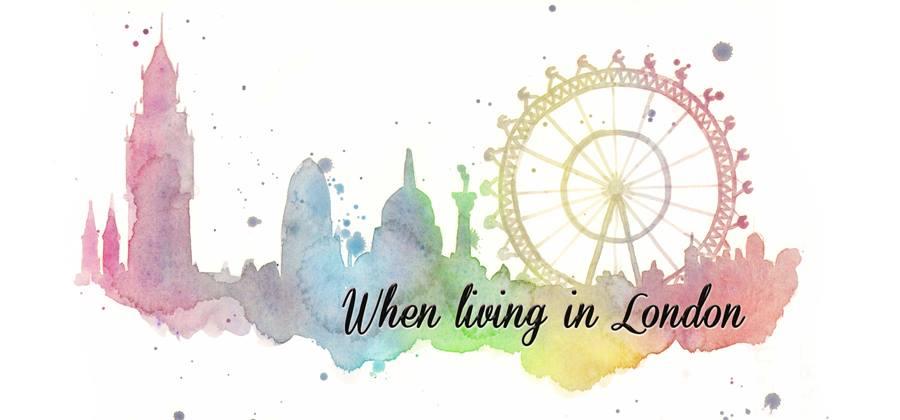 When living in London