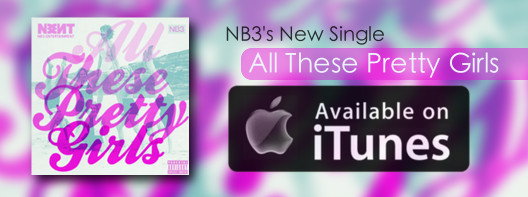 "NB3's new single ""All These Pretty Girls"" Available on iTunes!!"