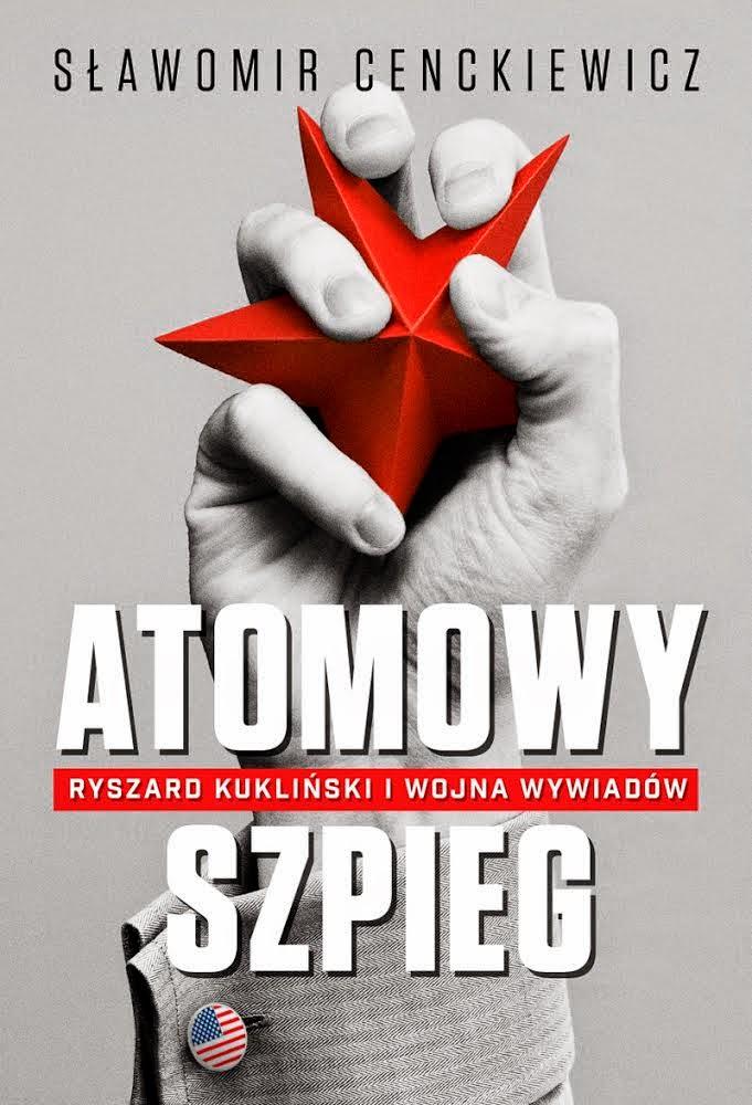 """Sławomir Cenckiewicz """"Atomowy szpieg. Ryszard Kukliński i wojna wywiadów"""" - PREMIERA WKRÓTCE!"""