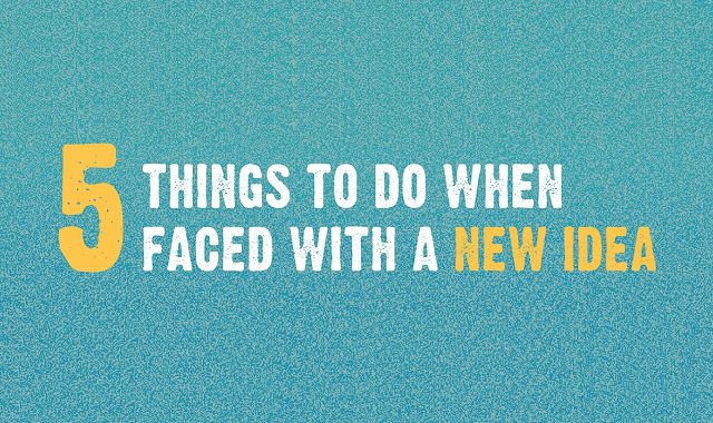 5 Things to Do When Faced With a New Idea