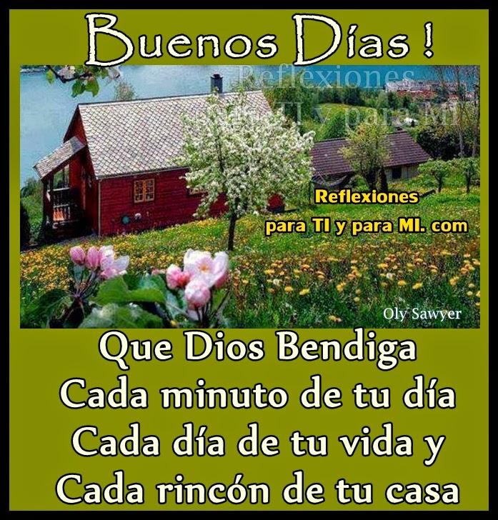 BUENOS DÍAS !  Que Dios Bendiga Cada minuto de tu día Cada día de tu vida y Cada rincón de tu casa