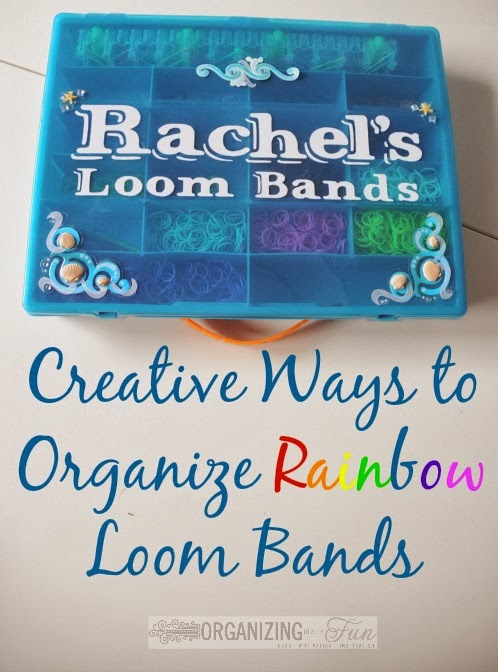 Creative Ways to Organize Rainbow Loom Bands :: OrganizingMadeFun.com