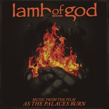 Lamb Of God - Music From The Film As The Palaces Burn (2014)
