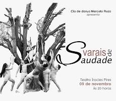"""""""VARAIS DE SAUDADE"""" (ESPETÁCULO DE DANÇA) É AMANHÃ, DIA 09/11, ÀS 20H NO TEATRO ICA PIRES."""