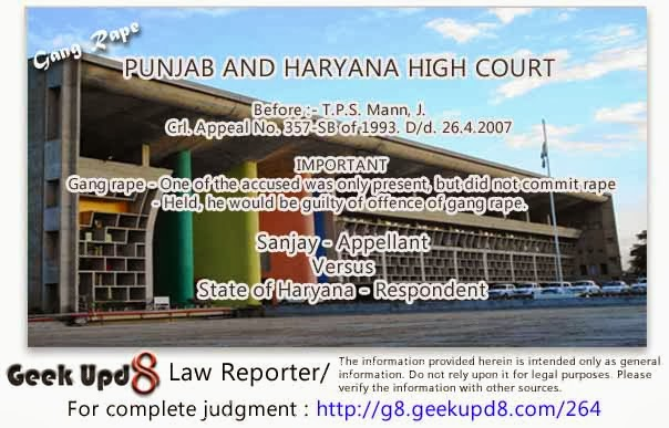 Punjab Haryana High Court -Gang Rape - One of the accused was only present, but did not commit rape - Held, he would be guilty of offence of Gang Rape