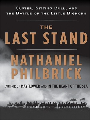 Books in my collection: The Last Stand by Nathaniel Philbrick