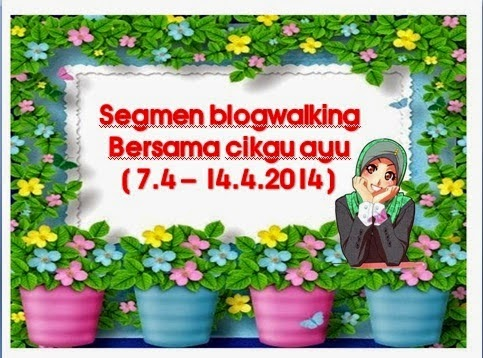 http://www.ayuinsyirah.my/2014/04/segmen-blogwalking-bersama-cikgu-ayu.html