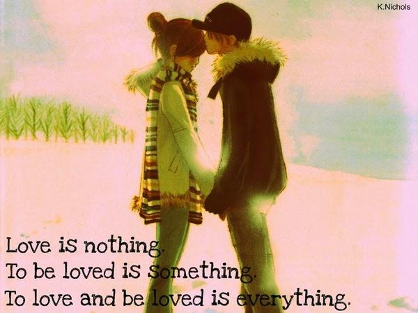 Cinta tidak berarti apa-apa, dicintai itu berarti sesuatu, mencintai ...