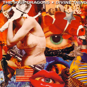 The Soup Dragons - Divine Thing