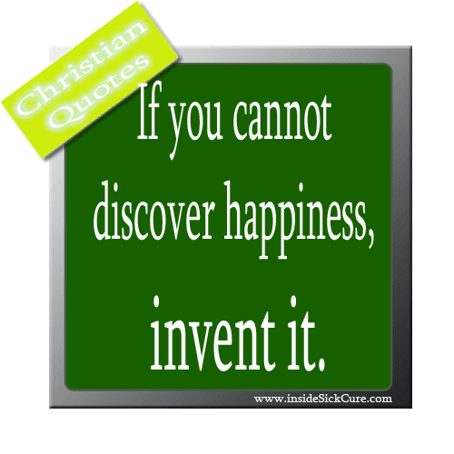 Quotes images about If you cannot discover happiness invent it