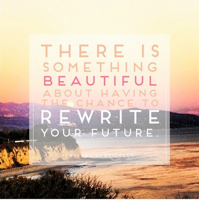 There is something beautiful about having the chance to rewrite your future. Crystal Gentilello