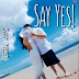 Say Yes! Part 1 ... Coming Soon