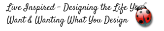 Live Inspired! Designing the Life You Want and Wanting What You Design