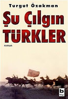 ŞU ÇILGIN TÜRKLER, Turgut Özakman