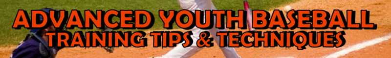 Advanced Youth Baseball Training Tips & Techniques