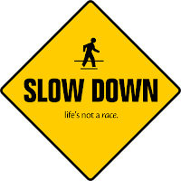 Slow Down. Life's not a race.