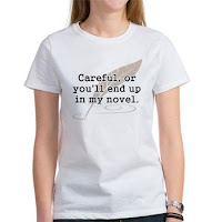 http://www.cafepress.com/mf/90679029/careful-or-youll-end-up-in-my-novel-writer_tshirt?productId=1433594008