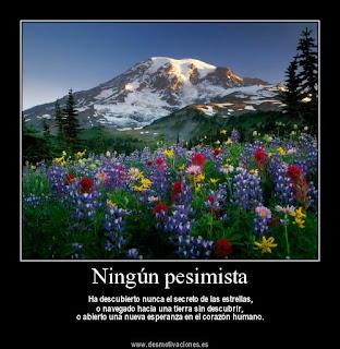 Ningún pesimista ha descubierto nunca el secreto de las estrellas, o navegado hacia una tierra sin descubrir, o abierto una nueva esperanza en el corazón humano.