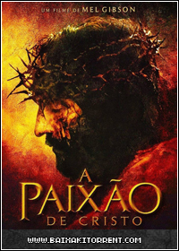 Capa Baixar Filme A Paixão de Cristo (The Passion of the Christ)   Torrent Baixaki Download