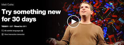 http://www.ted.com/talks/matt_cutts_try_something_new_for_30_days
