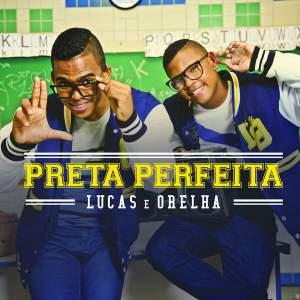 Preta Perfeita - Lucas e Orelha