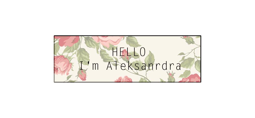 HELLO I'm Aleksandra