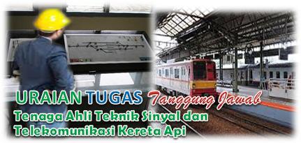 Uraian Tugas Dan Tanggung Jawab Tenaga Ahli Teknik Sinyal dan Telekomunikasi Kereta Api.