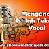 Mengenal Istilah Teknik Vokal