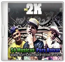 musicas+para+baixar CD Mc 2K – Ziguiriguidum (2013)