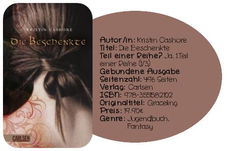http://www.amazon.de/Die-Beschenkte-Kristin-Cashore/dp/3551582106/ref=sr_1_1?ie=UTF8&qid=1398163297&sr=8-1&keywords=Die+Beschenkte