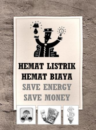 """Kalau saya tidak salah ingat, """"Hemat Energi, Hemat Biaya"""" merupakan"""