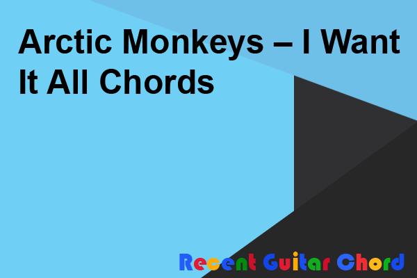 Arctic Monkeys – I Want It All Chords