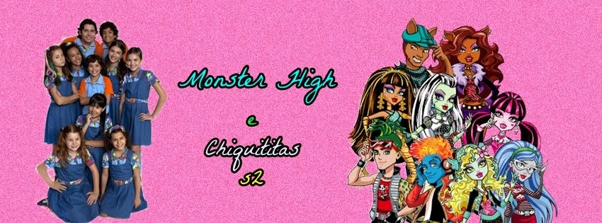 Monster High e Chiquititas s2