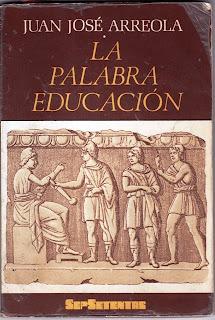 La palabra educación. Literatura oral de Juan José Arreola.
