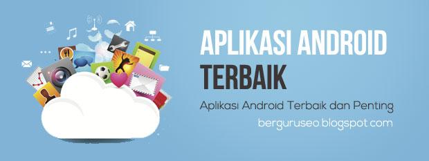 Aplikasi Android Terbaik Yang Penting Untuk Anda Install