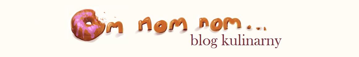 Om nom nom... - blog kulinarny