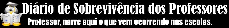 <center>Diário de Sobrevivência dos Professores</center>