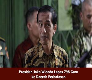 Presiden Joko Widodo Lepas 798 Guru ke Daerah Perbatasan