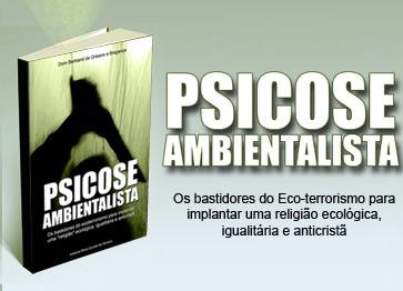 """Psicose ambientalista - Os bastidores do ecoterrorismo para implantar uma """"religião"""" ecológica igualitária e anticristã"""