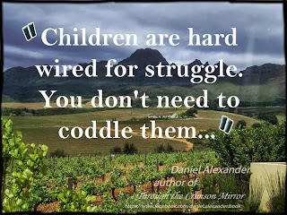Children are hard wired for struggle. You don't need to coddle them...