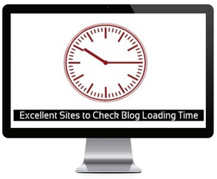 2 Excellent Websites To Check Your Blog Loading Time