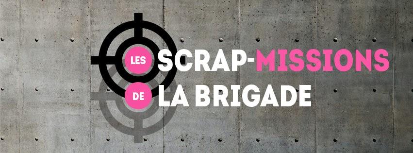 Les scrap-mission de la brigade