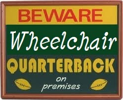 WHEELCHAIR QUARTERBACK!
